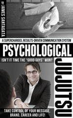 Psychological Jujutsu, a proven, results-driven communication system