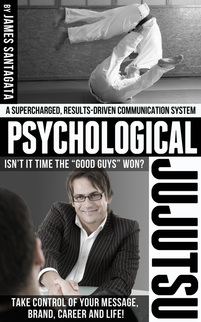 Psychological Jujutsu™ A supercharged results-driven communication system