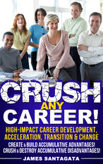 Crush Any Career! ™ High-Impact Career Development, Acceleration, Transition and Change